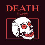 Death is near